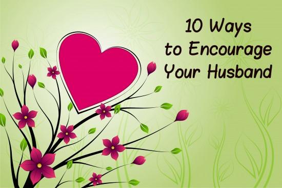 10 Ways to Encourage Your Husband