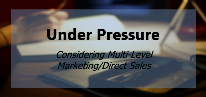 Under Pressure: Ever considered multi-level marketing/direct sales?