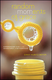 Random MOMents of Grace by Ginny Kubitz Moyer