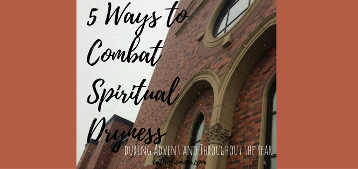 5-ways-to-combat-spiritual-dryness-during-advent-and-throughout-the-year