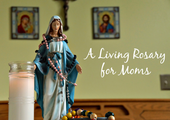 A Living Rosary for Moms
