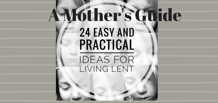 """""""A Mother's Guide to Lent"""" by Emily Jaminet (CatholicMom.com)"""