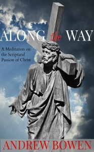 Along the Way: a Meditation on the Scriputral Passion of Christ