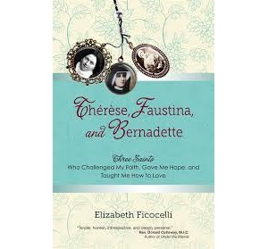 Book Review - Therese, Faustina, and Bernadette