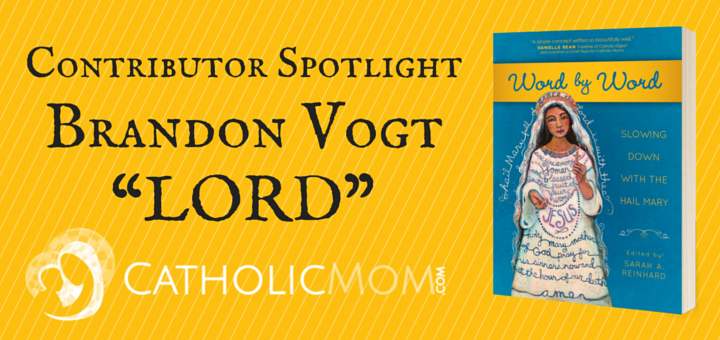 Brandon Vogt - LORD - Word by Word Contributor Interviews - CatholicMom.com