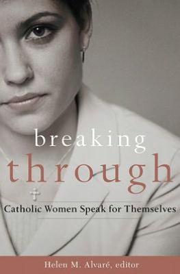 Breaking Through Catholic Women Speak for Themselves