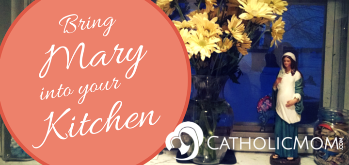 Bring Mary into Your Kitchen - CatholicMom.com