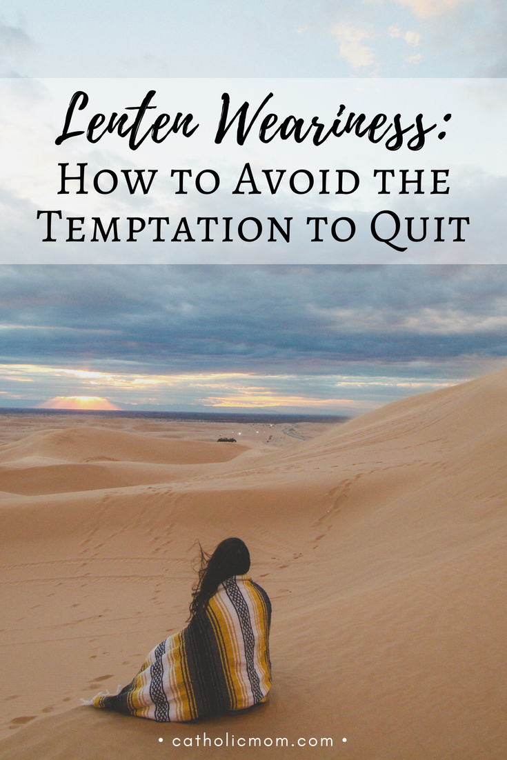 Lenten Weariness: How to Avoid the Temptation to Quit | catholic mom.com