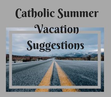 "Practice your faith along with the fun of vacation"" by Emily Jaminet (CatholicMom.com)"