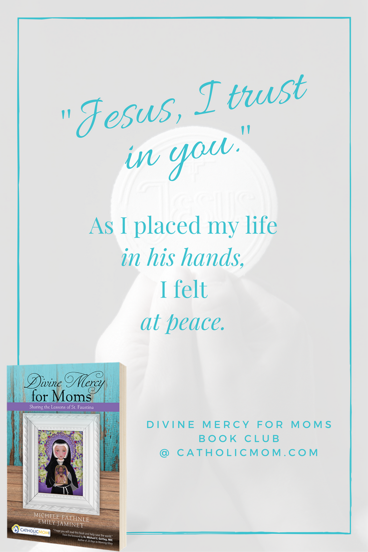 As I placed my life in his hands, I felt at peace. - Divine Mercy for Moms Book Club at CatholicMom.com