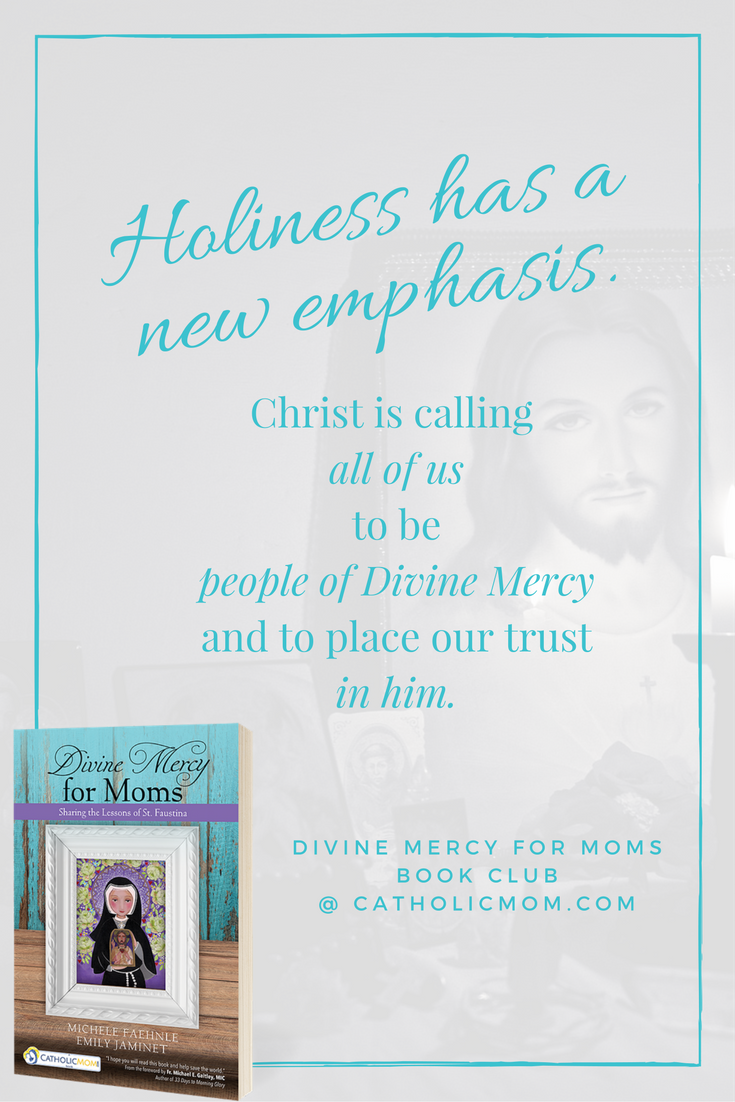 Christ is calling all of us to be people of Divine Mercy and to place our trust in him. - Divine Mercy for Moms Book Club at CatholicMom.com
