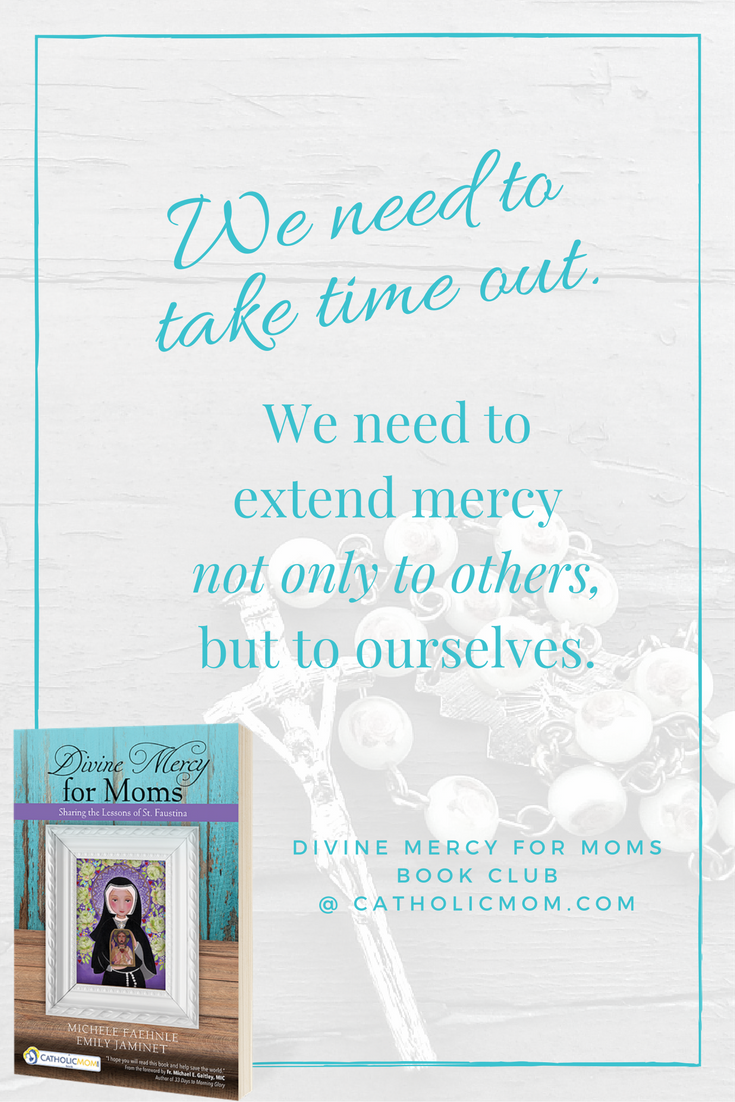 We need to extend mercy not only to others, but to ourselves. - Divine Mercy for Moms Book Club at CatholicMom.com