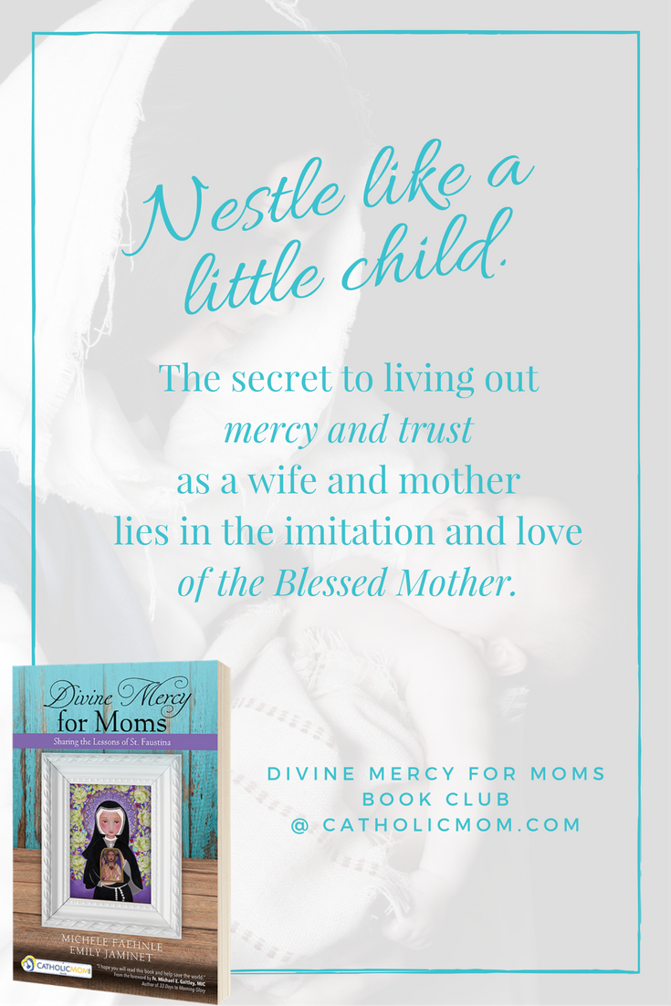 The secret to living out mercy and trust as a wife and mother lies in the imitation and love of the Blessed Mother. - Divine Mercy for Moms Book Club at CatholicMom.com