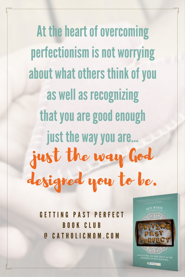 At the heart of overcoming perfectionism is not worrying about what others think of you as well as recognizing that you are good enough just the way you are…just the way God designed you to be. #GettingPastPerfect #bookclub