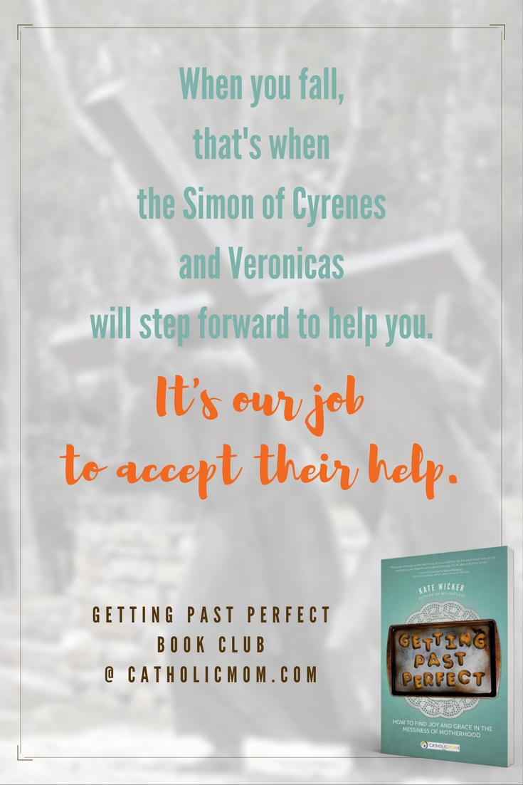 When you fall, that's when the Simon of Cyrenes and Veronicas wills step forward to help you. It's our job to accept their help. #GettingPastPerfect #bookclub