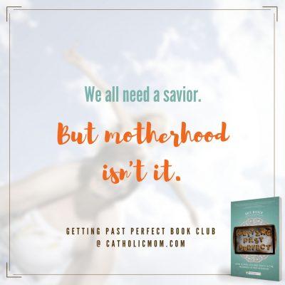 We all need a savior. But motherhood isn't it. #GettingPastPerfect #bookclub