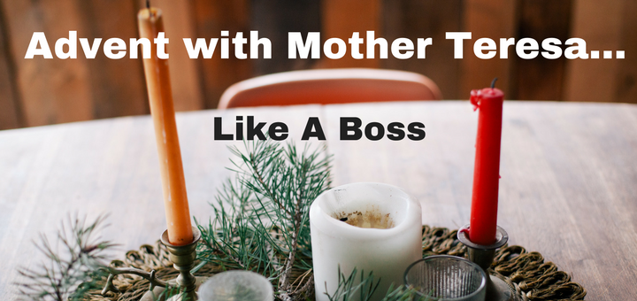 """""""Advent with Mother Teresa...Like a Boss"""" by Sterling Jaquith (CatholicMom.com)"""