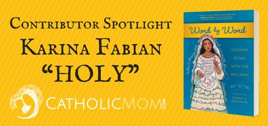 Karina Fabian Word by Word Contributor Interviews - CatholicMom.com