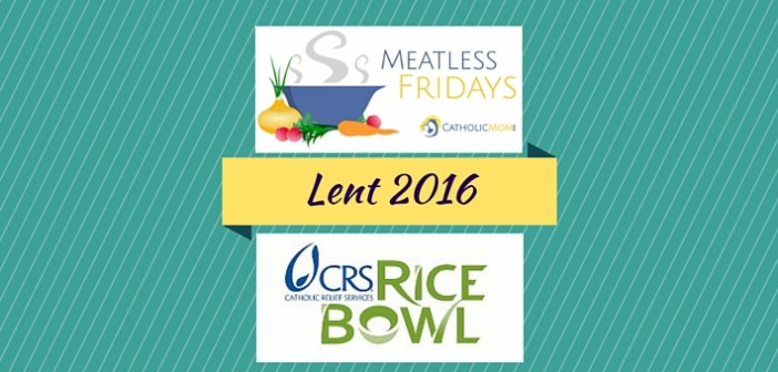 Lent 2016 CRS Rice Bowl and CM Meatless Fridays