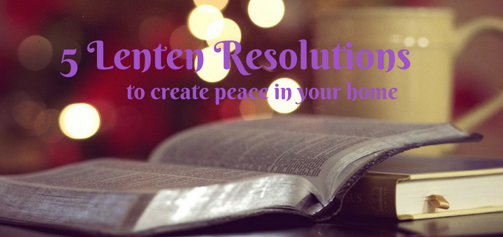 """""""5 Lenten Resolutions to Create Peace in Your Home"""" by Kitty Marcenelle (CatholicMom.com)"""