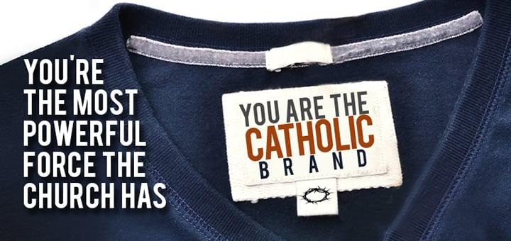 """""""You are the Catholic Brand"""" (CatholicMom.com)"""