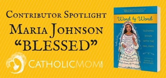 Maria Johnson Word by Word Contributor Interviews - CatholicMom.com