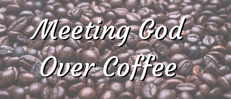 Meeting God over Coffee - God Uses Friendships for a message