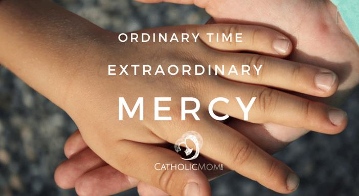 Ordinary Time Extraordinary Mercy