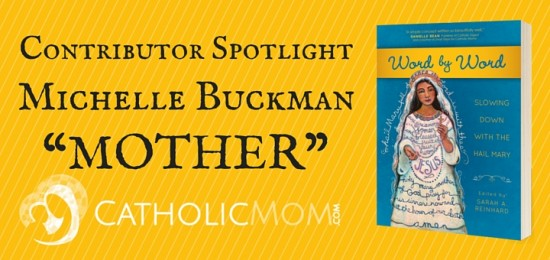 Michelle Buckman Word by Word Contributor Interviews - CatholicMom.com
