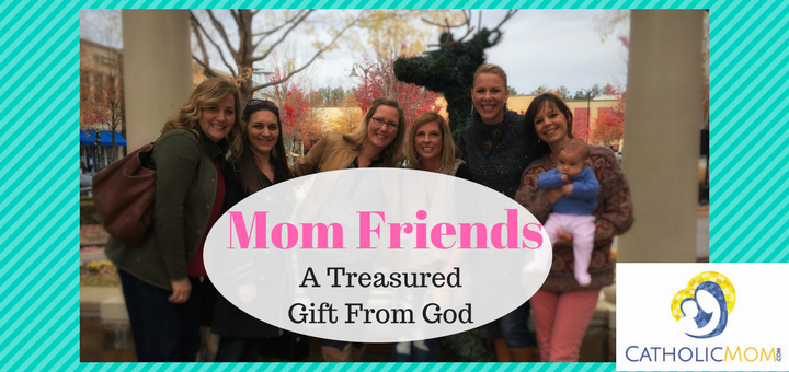 """""""Mom Friends: a treasured gift from God"""" by Michele Faehnle (CatholicMom.com)"""