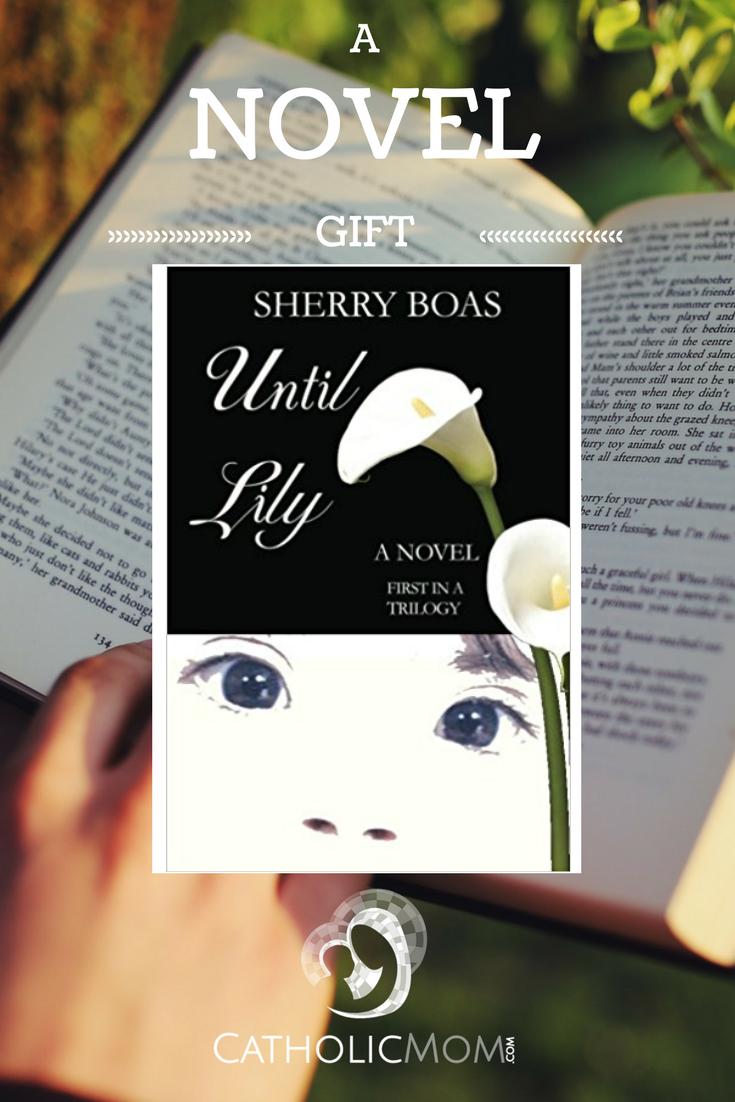 """""""A Novel Gift: Until LIly"""" by Sherry Boas (CatholicMom.com)"""