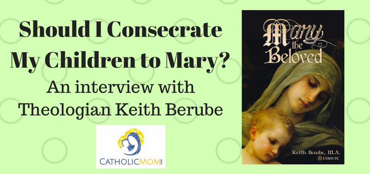 """Should I Consecrate My Children to Mary?"" by Michele Faehnle (CatholicMom.com)"