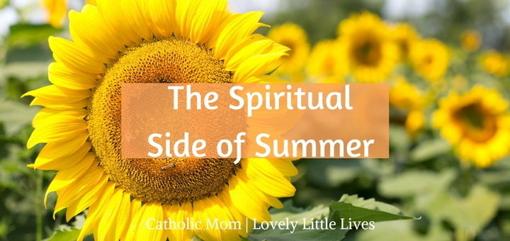 """The spiritual side of summer"" by Hannah Christensen (CatholicMom.com)"