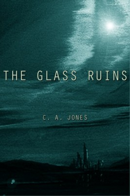 The Glass Ruins by C. A. Jones
