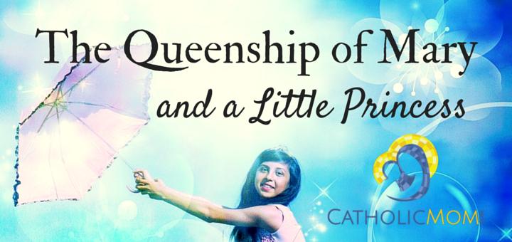 The Queenship of Mary and a Little Princess - CatholicMom.com