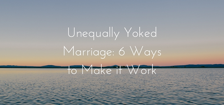 Unequally Yoked Marriage 6 Ways to Make it Work
