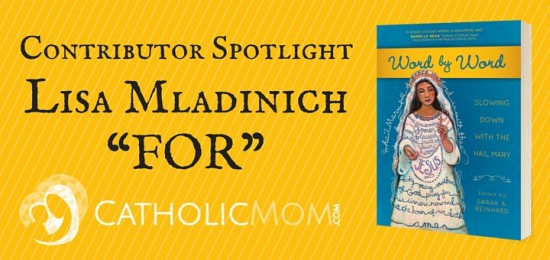 Word by Word Contributor Interviews Lisa Mladinich - CatholicMom.com