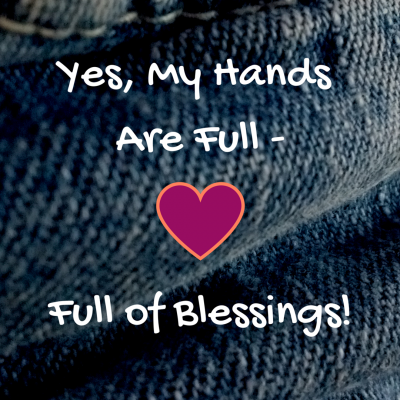 Yes, My Hands Are Full - of Blessings