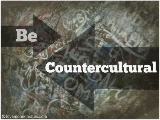 Be Countercultural