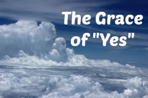 """The Grace of """"Yes"""""""