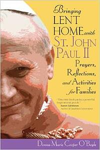Bringing Lent Home with St. John Paul II by Donna-Marie Cooper O'Boyle