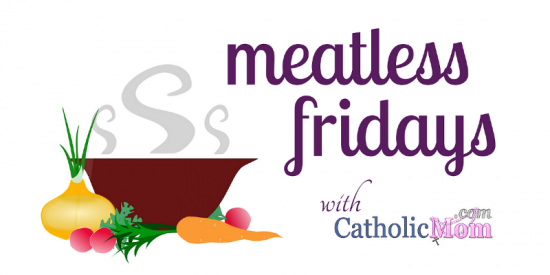 Meatless Fridays at CatholicMom.com