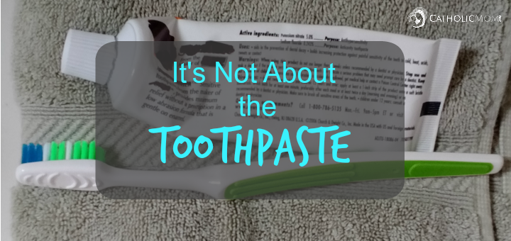 """It's Not About the Toothpaste"" by Susan Anderson (CatholicMom.com)"