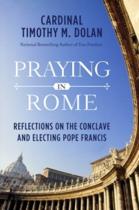 Praying in Rome by Cardinal Timothy Dolan