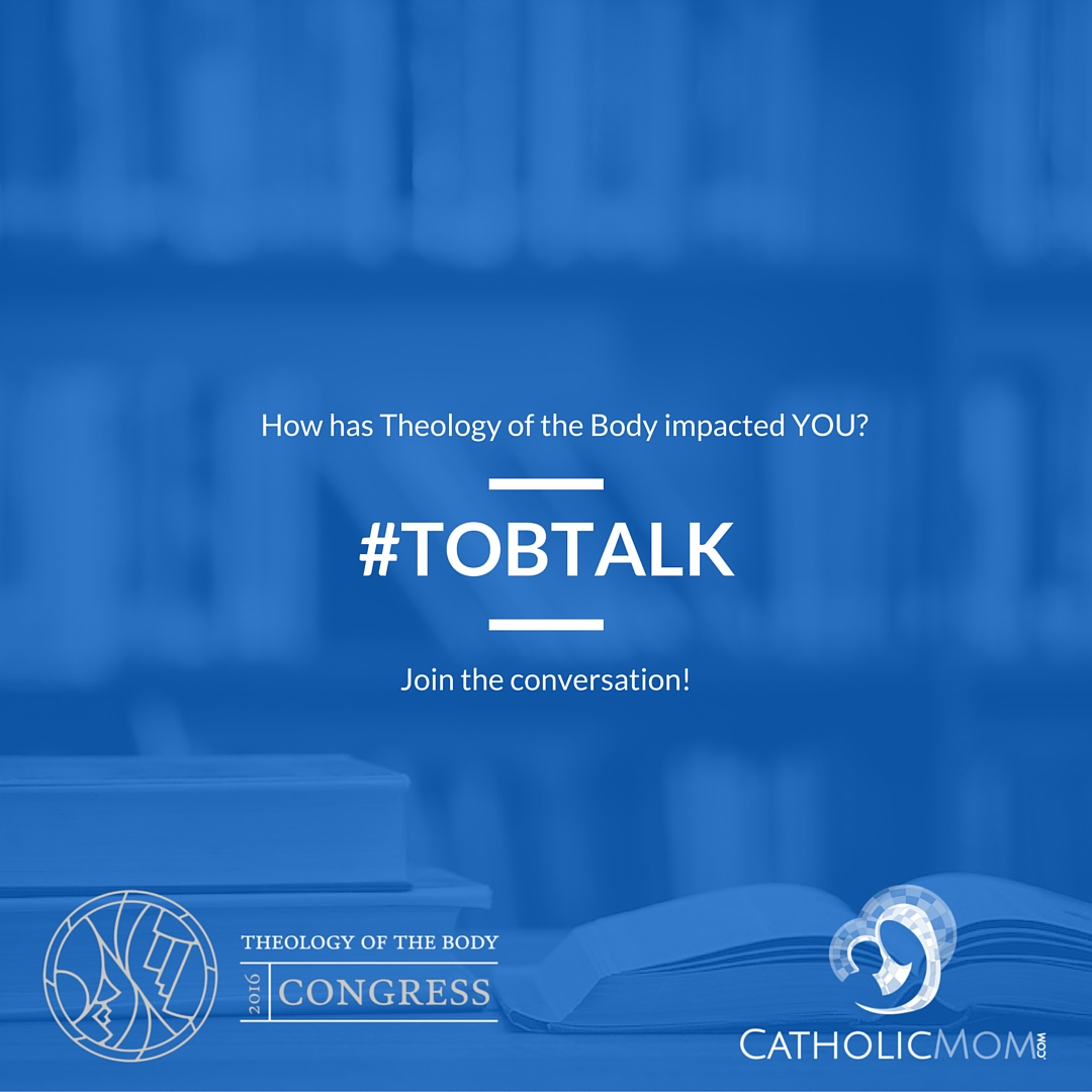 How has Theology of the Body impacted YOU? Join the discussion #TOBtalk