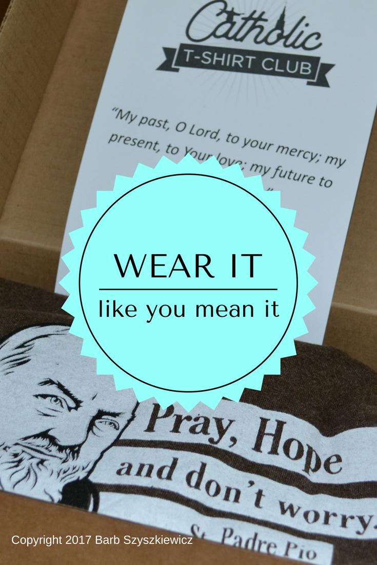 """""""Wear it like you mean it: a Catholic T-Shirt Club review"""" by Barb Szyszkiewicz (CatholicMom.com)"""