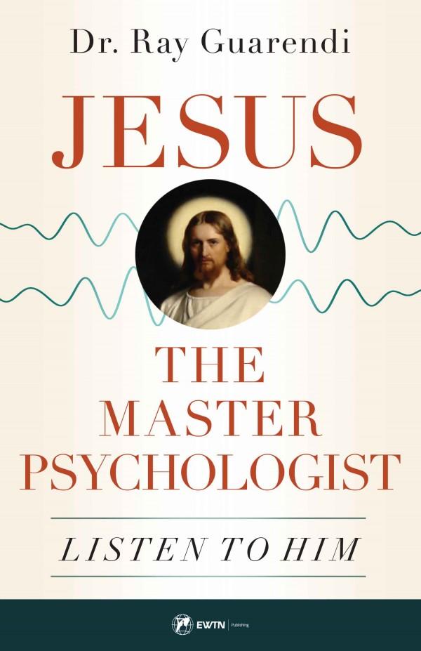 Jesus the Master Psychologist