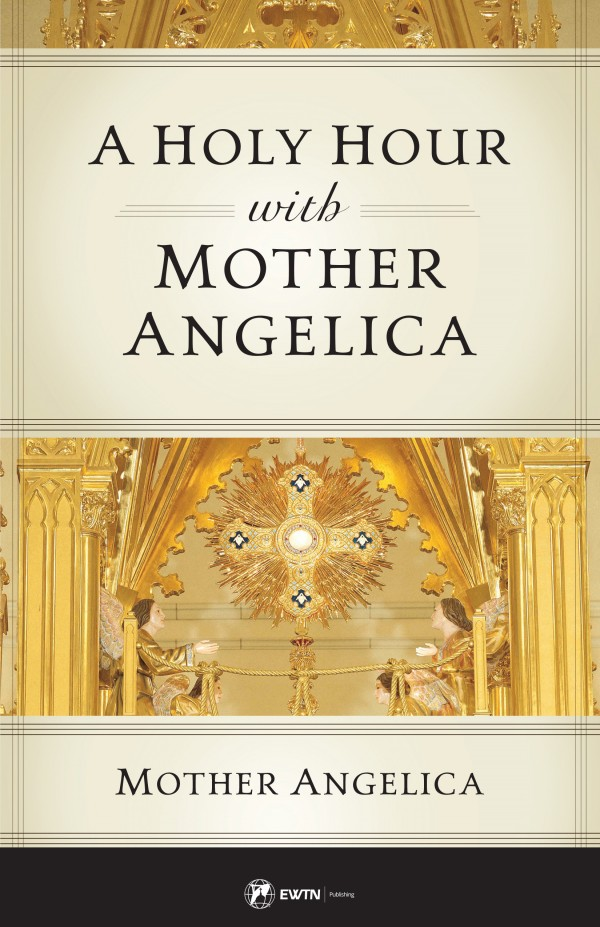 holy hour with mother angelica
